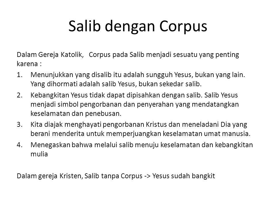 Salib dengan Corpus Dalam Gereja Katolik, Corpus pada Salib menjadi sesuatu yang penting karena : 1.Menunjukkan yang disalib itu adalah sungguh Yesus,