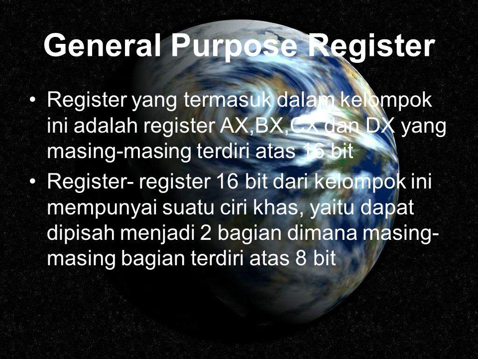 General Purpose Register Register yang termasuk dalam kelompok ini adalah register AX,BX,CX dan DX yang masing-masing terdiri atas 16 bit Register- re