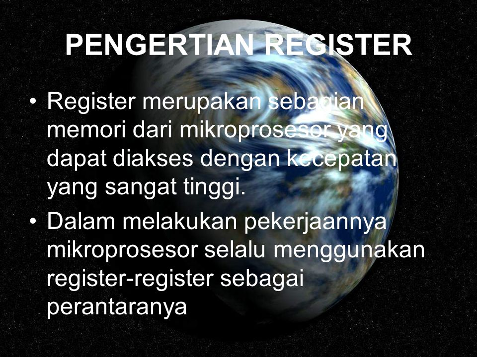 PENGERTIAN REGISTER Register merupakan sebagian memori dari mikroprosesor yang dapat diakses dengan kecepatan yang sangat tinggi. Dalam melakukan peke