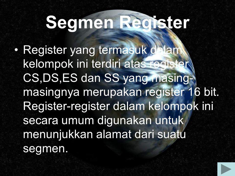 Segmen Register Register yang termasuk dalam kelompok ini terdiri atas register CS,DS,ES dan SS yang masing- masingnya merupakan register 16 bit. Regi