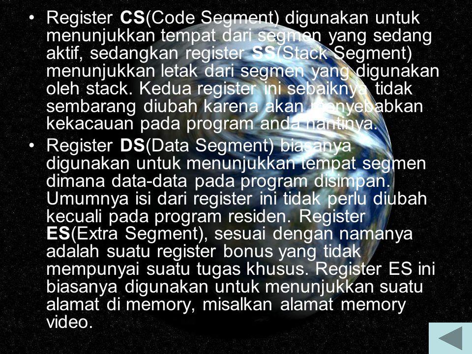 Register CS(Code Segment) digunakan untuk menunjukkan tempat dari segmen yang sedang aktif, sedangkan register SS(Stack Segment) menunjukkan letak dar