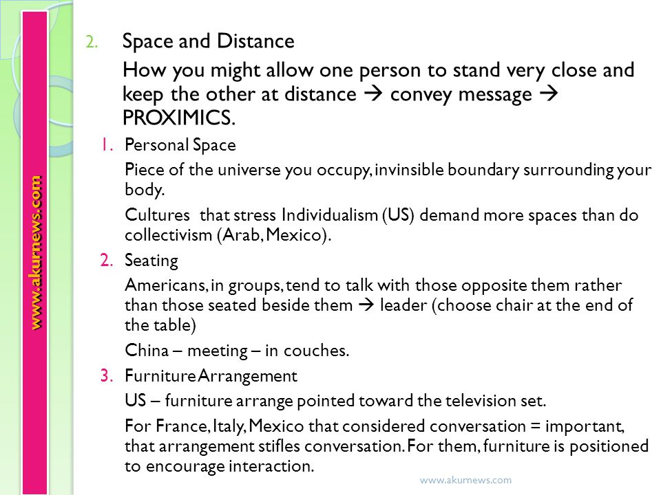 2. Space and Distance How you might allow one person to stand very close and keep the other at distance  convey message  PROXIMICS. 1.Personal Space