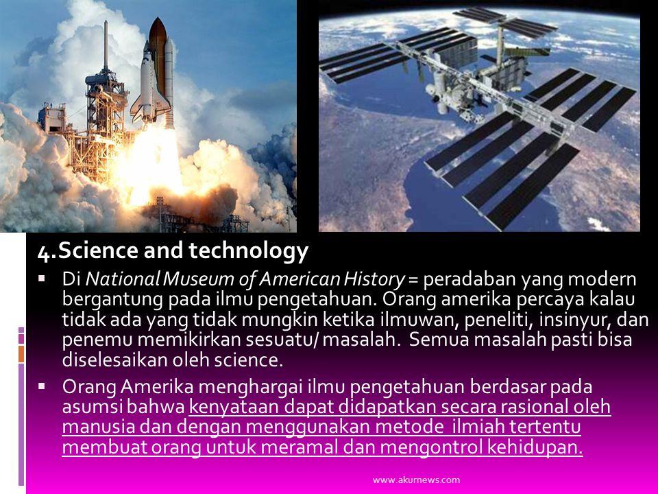 4.Science and technology  Di National Museum of American History = peradaban yang modern bergantung pada ilmu pengetahuan.
