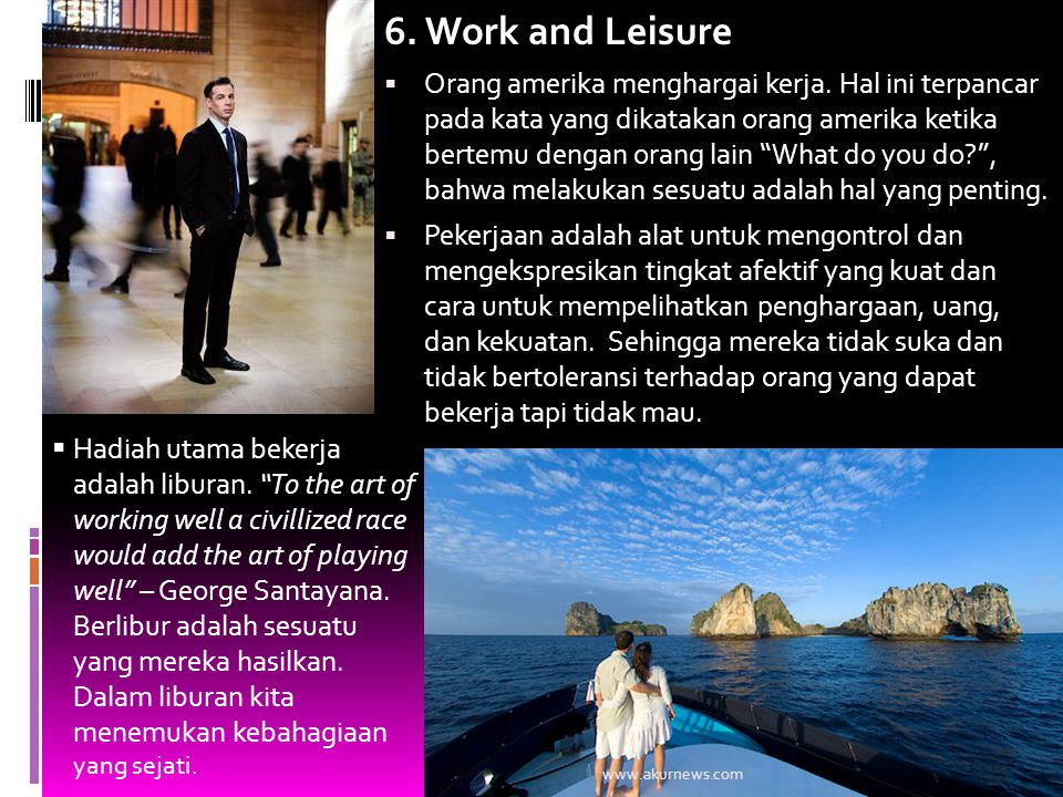 """6. Work and Leisure  Orang amerika menghargai kerja. Hal ini terpancar pada kata yang dikatakan orang amerika ketika bertemu dengan orang lain """"What"""