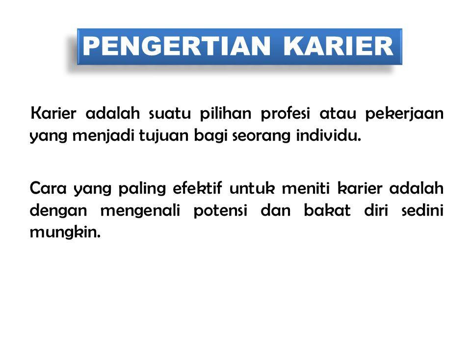 PENGERTIAN KARIER Karier adalah suatu pilihan profesi atau pekerjaan yang menjadi tujuan bagi seorang individu.