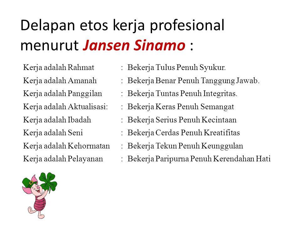 Delapan etos kerja profesional menurut Jansen Sinamo : Kerja adalah Rahmat:Bekerja Tulus Penuh Syukur.