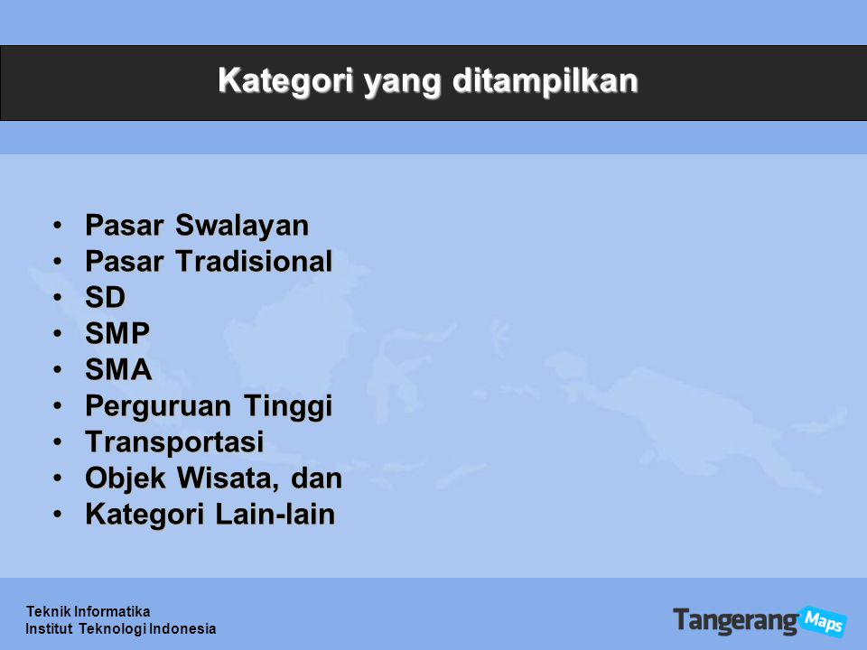 Teknik Informatika Institut Teknologi Indonesia Kategori yang ditampilkan Pasar SwalayanPasar Swalayan Pasar TradisionalPasar Tradisional SDSD SMPSMP SMASMA Perguruan TinggiPerguruan Tinggi TransportasiTransportasi Objek Wisata, danObjek Wisata, dan Kategori Lain-lainKategori Lain-lain