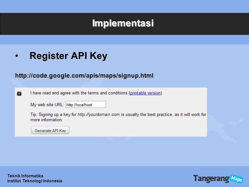 Teknik Informatika Institut Teknologi Indonesia Implementasi Register API KeyRegister API Keyhttp://code.google.com/apis/maps/signup.html