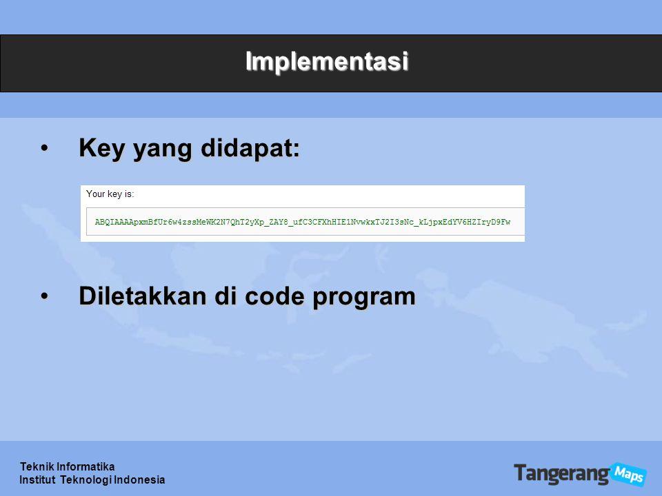 Teknik Informatika Institut Teknologi Indonesia Implementasi Key yang didapat:Key yang didapat: Diletakkan di code programDiletakkan di code program