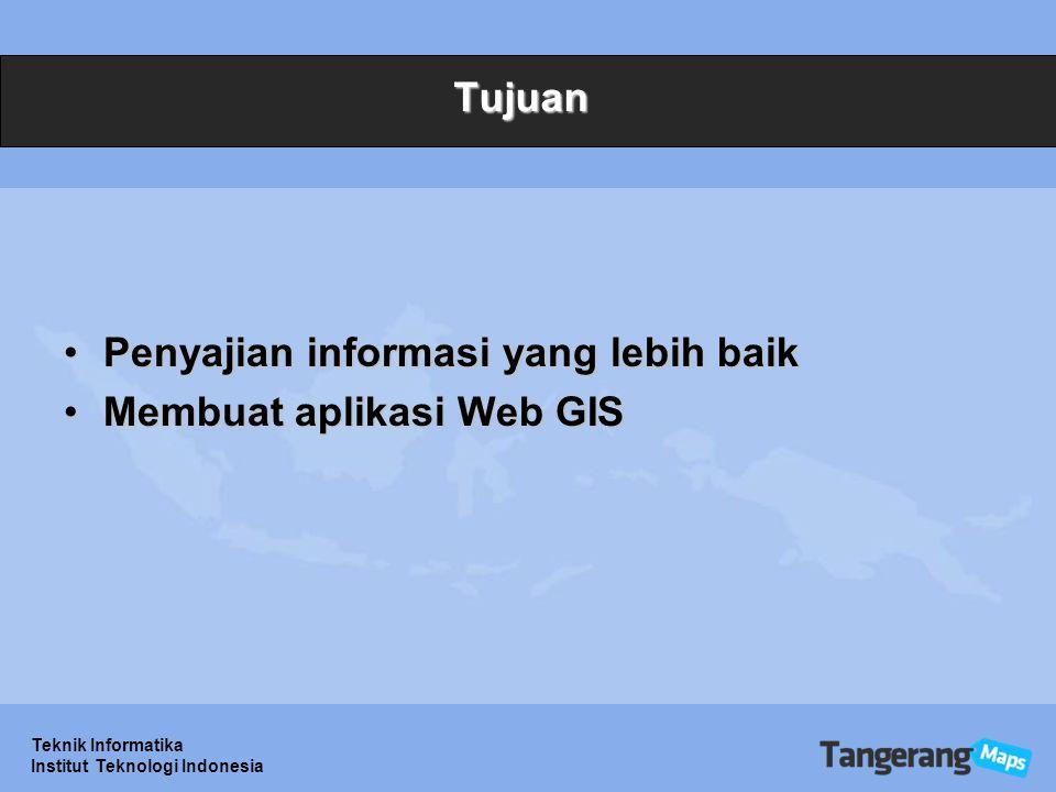 Teknik Informatika Institut Teknologi Indonesia Tujuan Penyajian informasi yang lebih baikPenyajian informasi yang lebih baik Membuat aplikasi Web GISMembuat aplikasi Web GIS