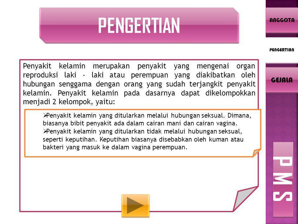 PENGERTIAN Penyakit kelamin merupakan penyakit yang mengenai organ reproduksi laki - laki atau perempuan yang diakibatkan oleh hubungan senggama dengan orang yang sudah terjangkit penyakit kelamin.