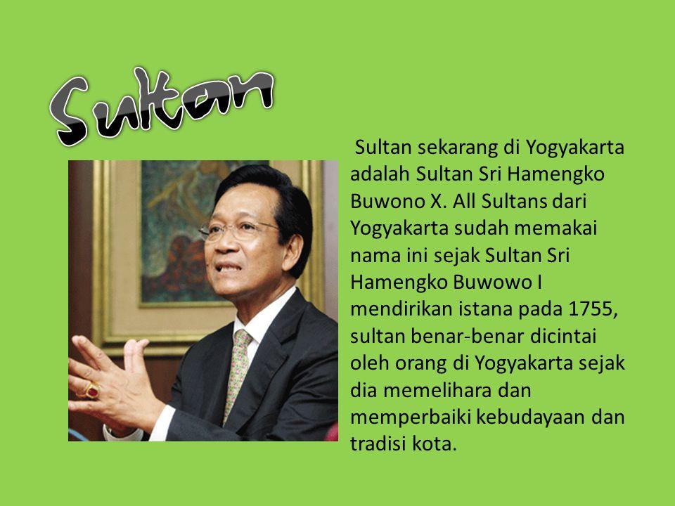 Sultan sekarang di Yogyakarta adalah Sultan Sri Hamengko Buwono X.