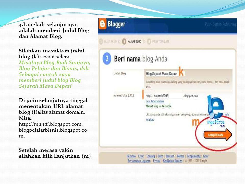 4.Langkah selanjutnya adalah memberi Judul Blog dan Alamat Blog.