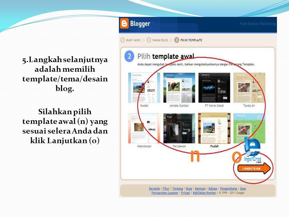 5.Langkah selanjutnya adalah memilih template/tema/desain blog.