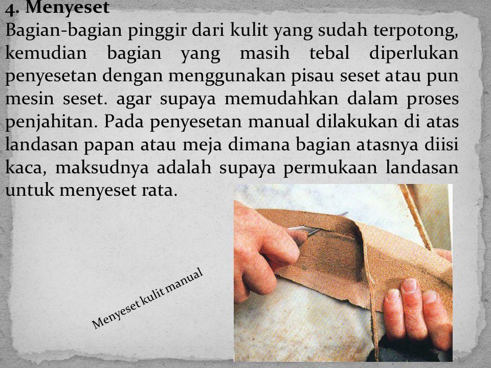 3. Pemotongan Bahan Dalam pemotongan yang harus diperhatikan adalah penentuan penempatan pola, pola yang sudah disiapkan kita taruh di atas kulit, kem