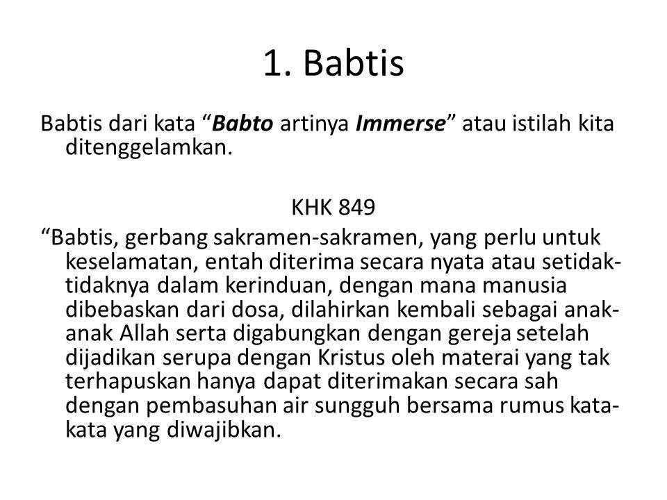 1.Babtis Babtis dari kata Babto artinya Immerse atau istilah kita ditenggelamkan.
