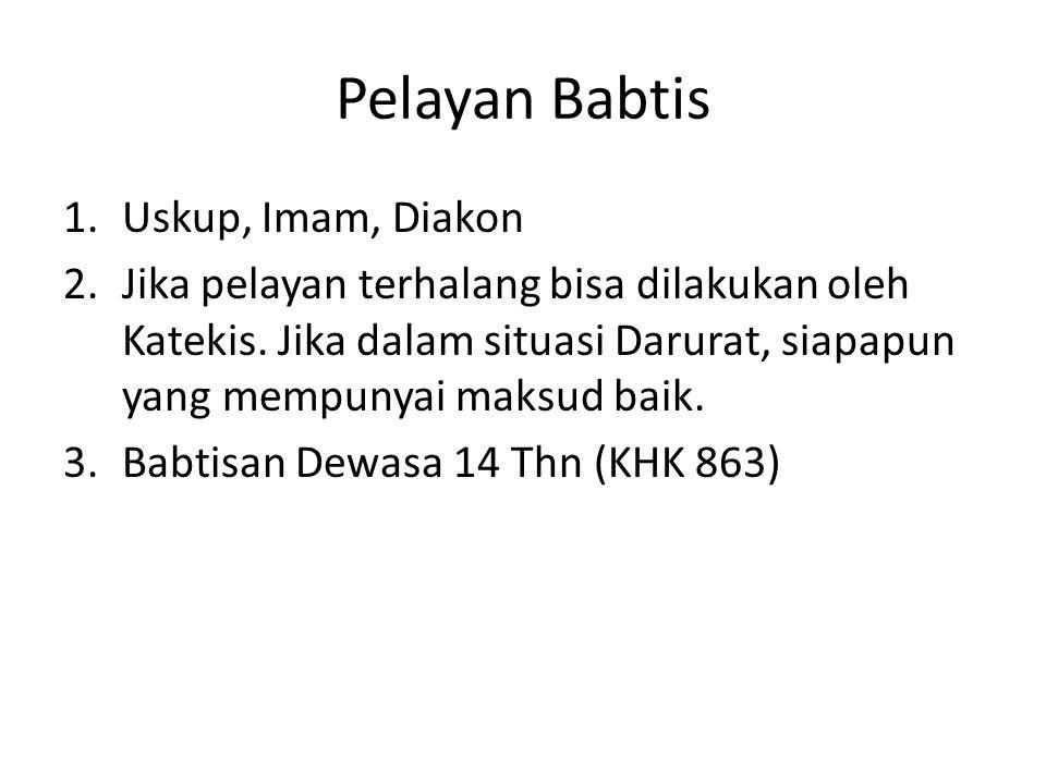 Pelayan Babtis 1.Uskup, Imam, Diakon 2.Jika pelayan terhalang bisa dilakukan oleh Katekis.
