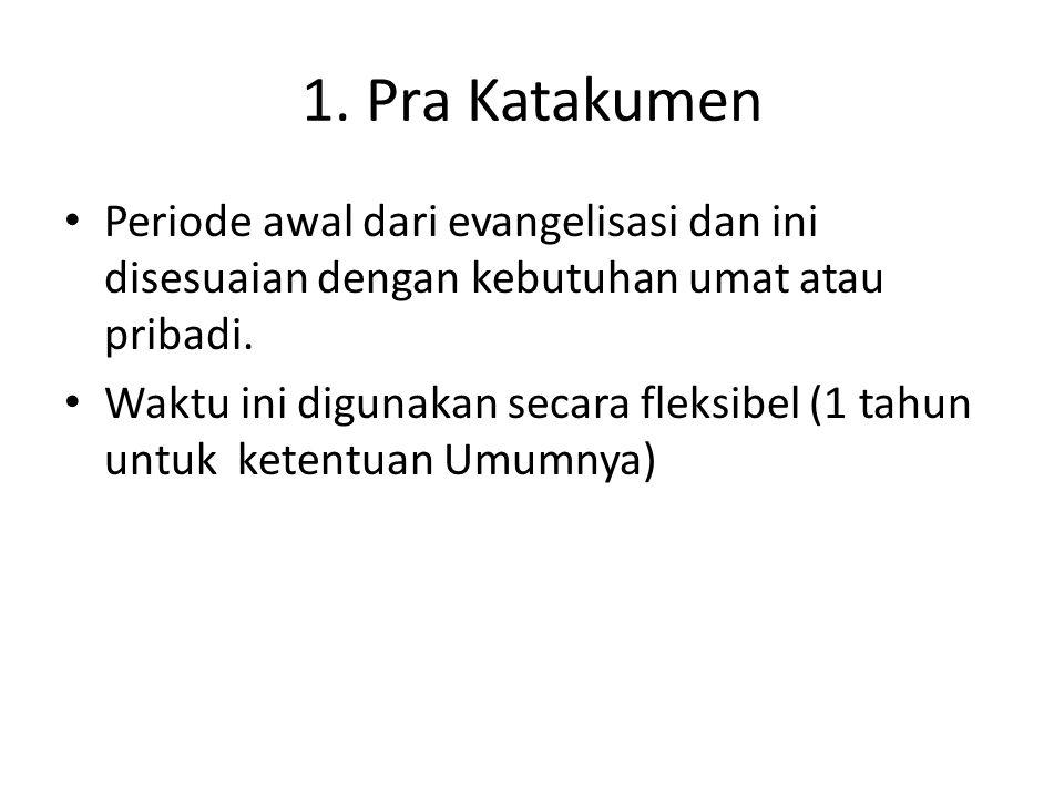 1. Pra Katakumen Periode awal dari evangelisasi dan ini disesuaian dengan kebutuhan umat atau pribadi. Waktu ini digunakan secara fleksibel (1 tahun u