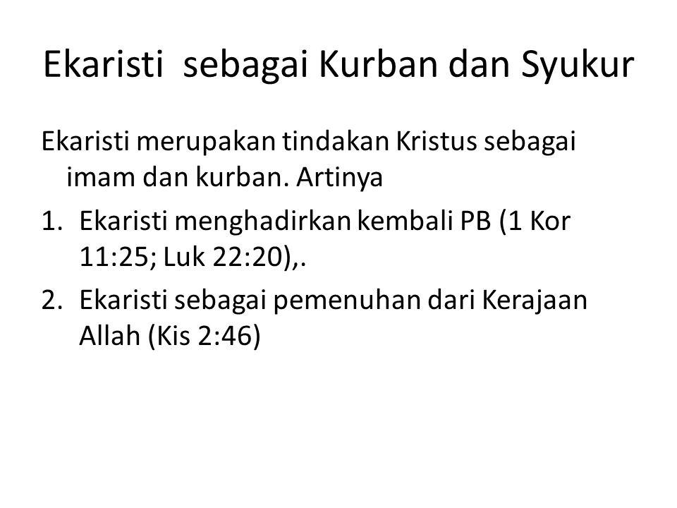 Ekaristi sebagai Kurban dan Syukur Ekaristi merupakan tindakan Kristus sebagai imam dan kurban.