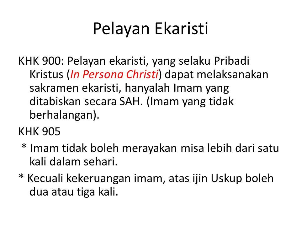 Pelayan Ekaristi KHK 900: Pelayan ekaristi, yang selaku Pribadi Kristus (In Persona Christi) dapat melaksanakan sakramen ekaristi, hanyalah Imam yang