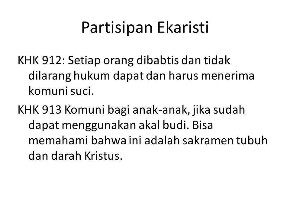Partisipan Ekaristi KHK 912: Setiap orang dibabtis dan tidak dilarang hukum dapat dan harus menerima komuni suci. KHK 913 Komuni bagi anak-anak, jika