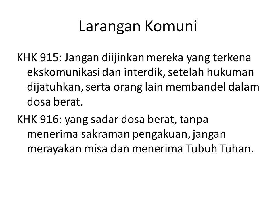 Larangan Komuni KHK 915: Jangan diijinkan mereka yang terkena ekskomunikasi dan interdik, setelah hukuman dijatuhkan, serta orang lain membandel dalam dosa berat.
