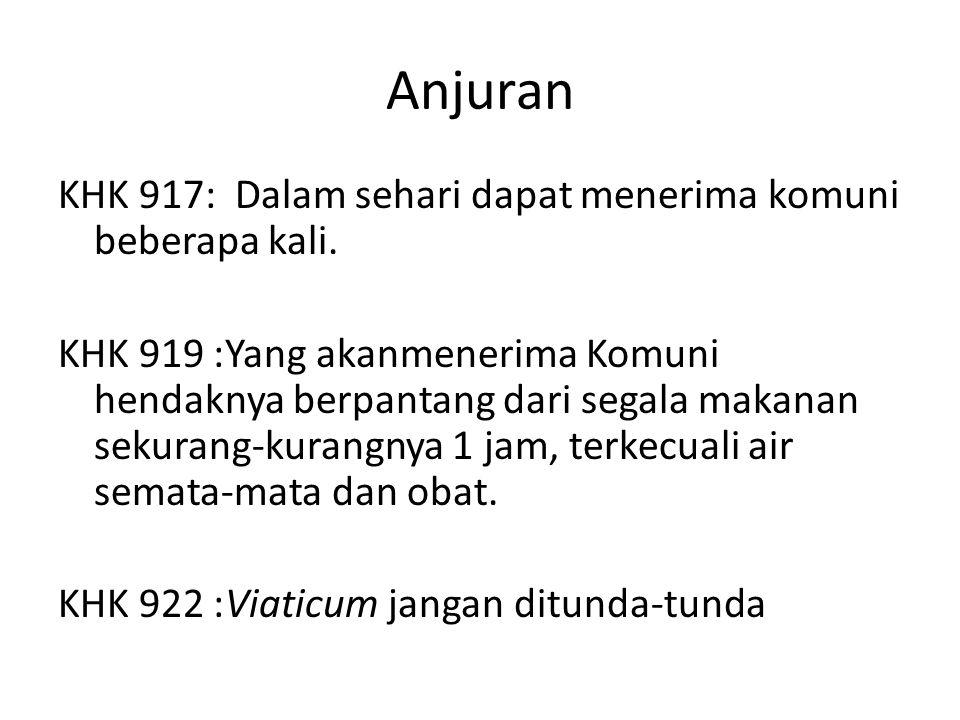 Anjuran KHK 917: Dalam sehari dapat menerima komuni beberapa kali. KHK 919 :Yang akanmenerima Komuni hendaknya berpantang dari segala makanan sekurang
