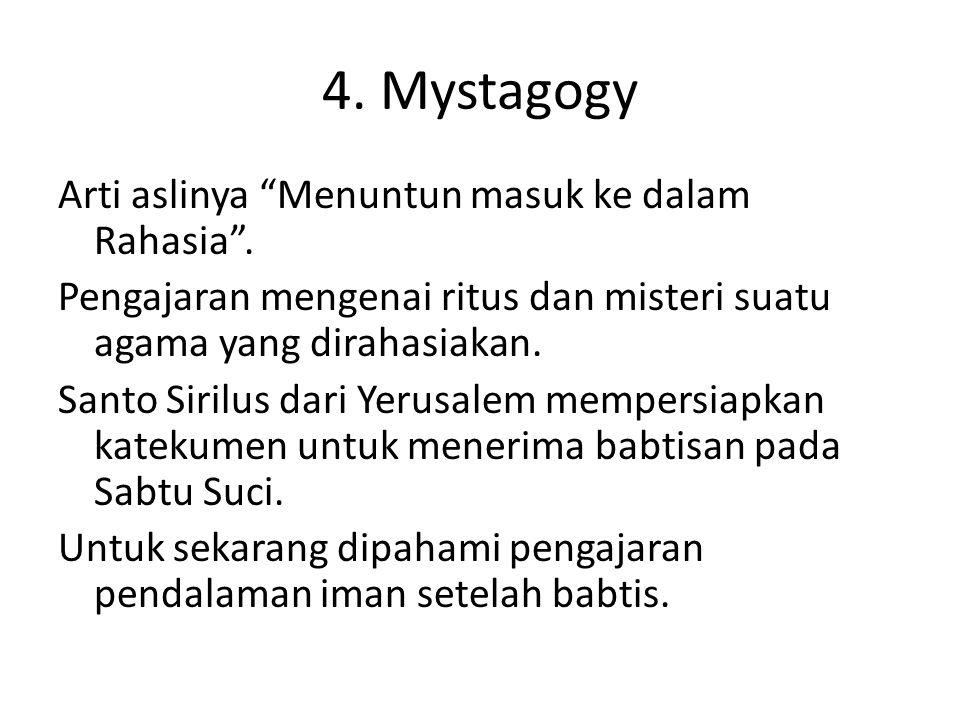 "4. Mystagogy Arti aslinya ""Menuntun masuk ke dalam Rahasia"". Pengajaran mengenai ritus dan misteri suatu agama yang dirahasiakan. Santo Sirilus dari Y"