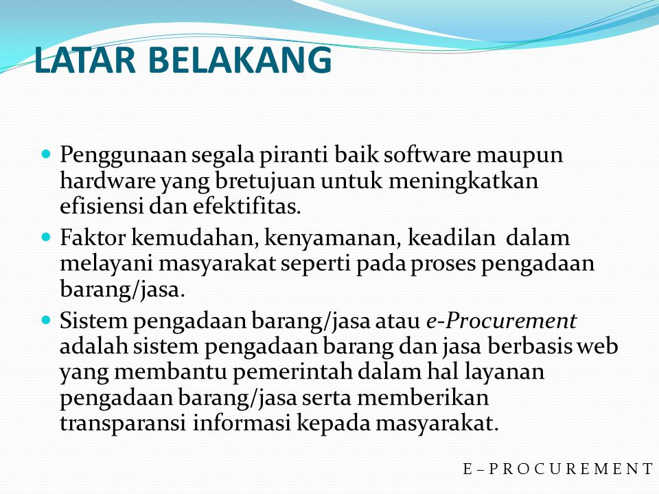 LATAR BELAKANG Penggunaan segala piranti baik software maupun hardware yang bretujuan untuk meningkatkan efisiensi dan efektifitas. Faktor kemudahan,