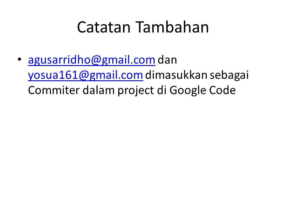 Catatan Tambahan agusarridho@gmail.com dan yosua161@gmail.com dimasukkan sebagai Commiter dalam project di Google Code agusarridho@gmail.com yosua161@gmail.com