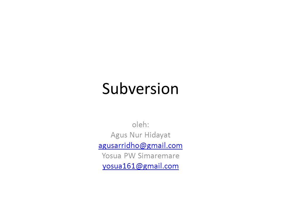 Subversion oleh: Agus Nur Hidayat agusarridho@gmail.com Yosua PW Simaremare yosua161@gmail.com
