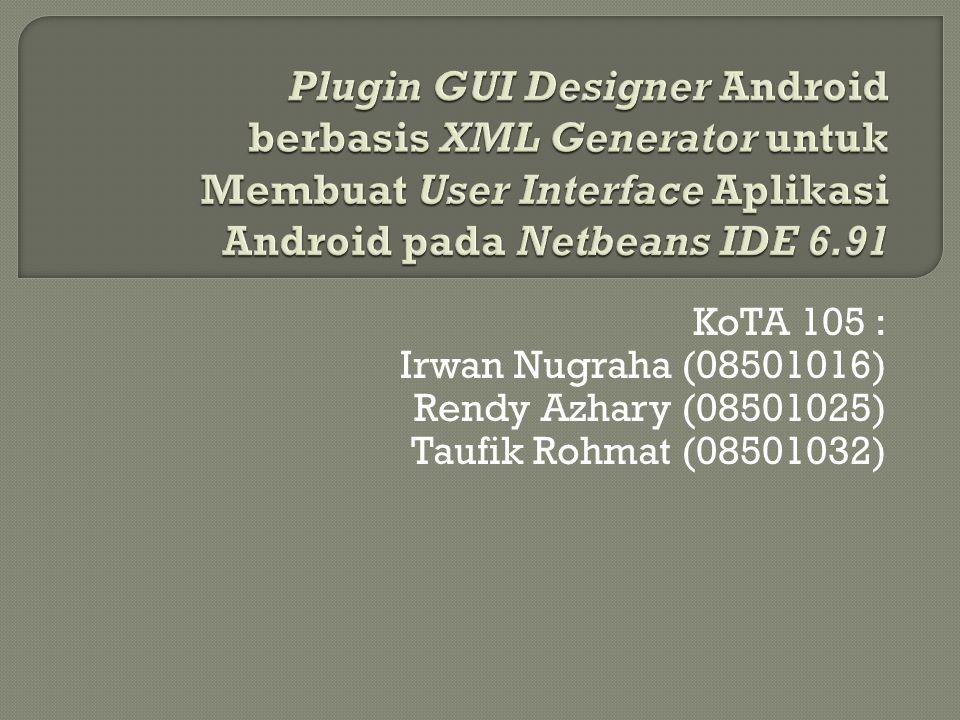 KoTA 105 : Irwan Nugraha (08501016) Rendy Azhary (08501025) Taufik Rohmat (08501032)