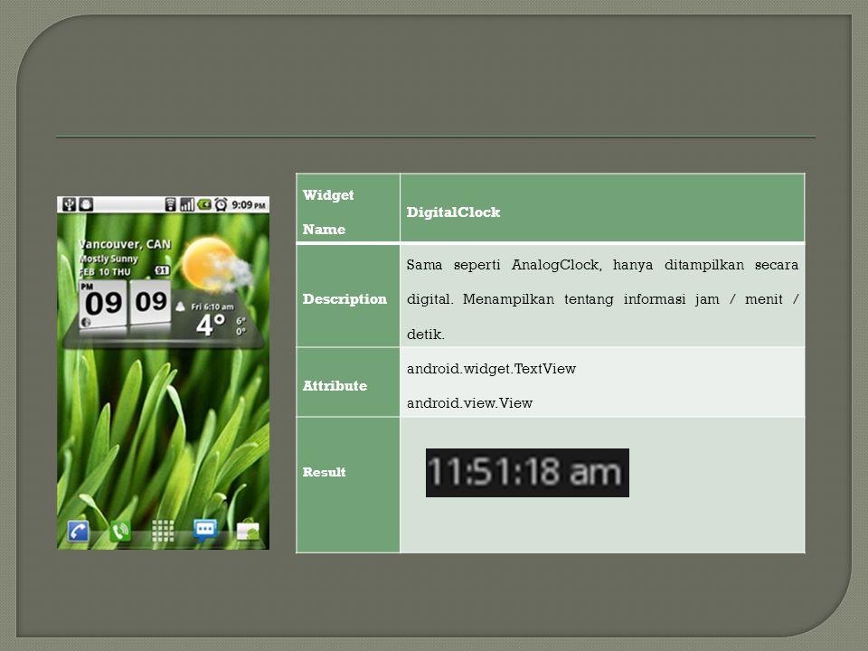 Widget Name DigitalClock Description Sama seperti AnalogClock, hanya ditampilkan secara digital. Menampilkan tentang informasi jam / menit / detik. At