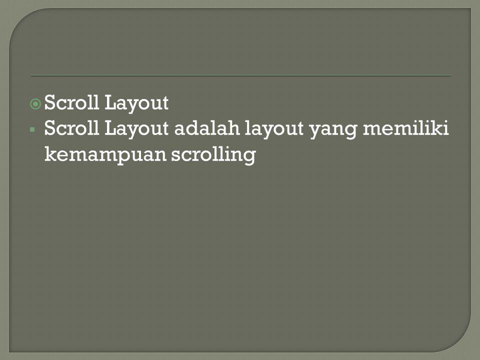  Scroll Layout  Scroll Layout adalah layout yang memiliki kemampuan scrolling