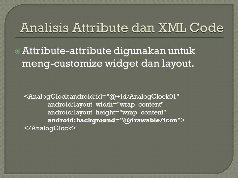  Attribute-attribute digunakan untuk meng-customize widget dan layout. <AnalogClock android:id=