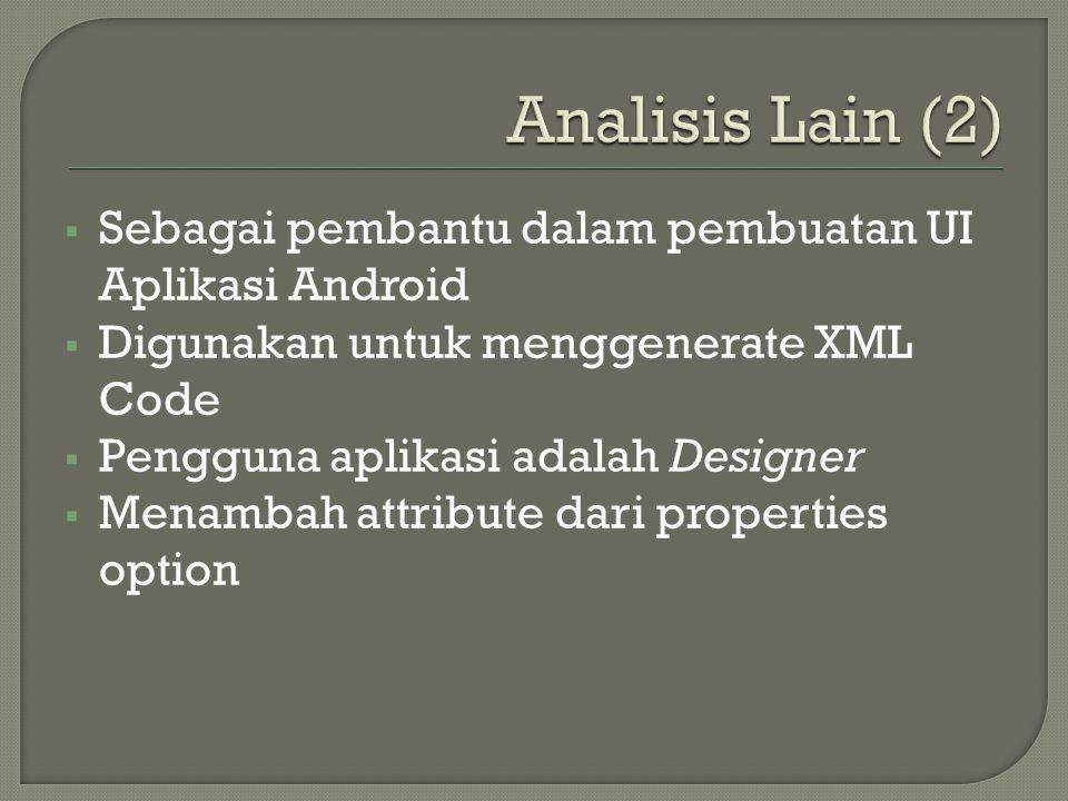  Sebagai pembantu dalam pembuatan UI Aplikasi Android  Digunakan untuk menggenerate XML Code  Pengguna aplikasi adalah Designer  Menambah attribute dari properties option