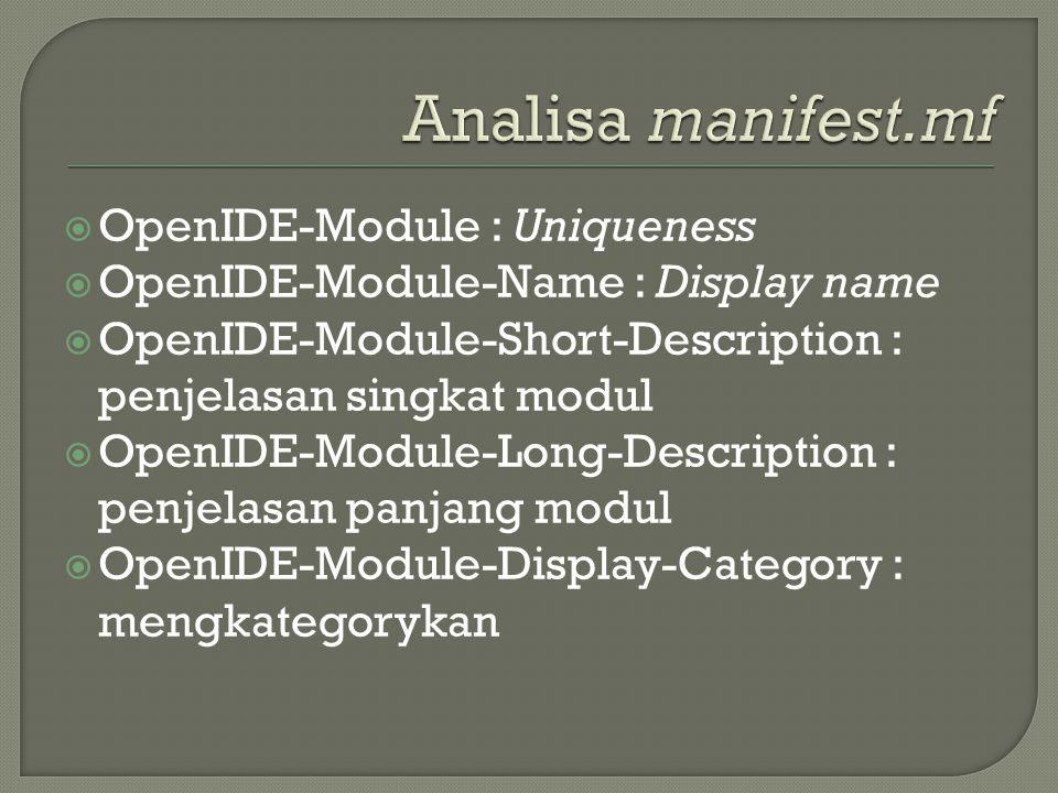  OpenIDE-Module-Install : nama dan path dari Installer  OpenIDE-Module-Layer : nama dan path layer.xml  OpenIDE-Module-Public-Packages : Exposed Interface  OpenIDE-Module-Dependencies : deklarasi modul dependency
