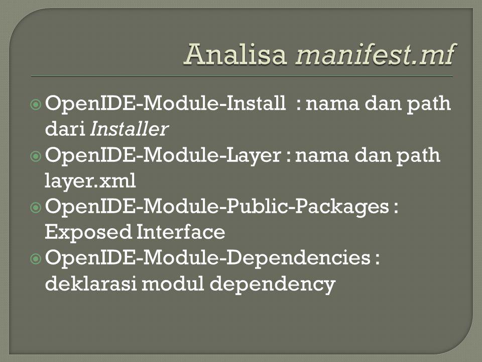  OpenIDE-Module-Install : nama dan path dari Installer  OpenIDE-Module-Layer : nama dan path layer.xml  OpenIDE-Module-Public-Packages : Exposed In