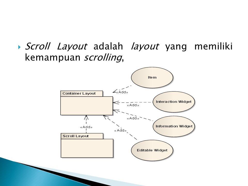  Scroll Layout adalah layout yang memiliki kemampuan scrolling,