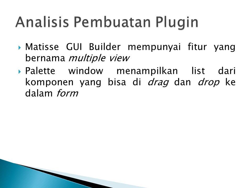  Matisse GUI Builder mempunyai fitur yang bernama multiple view  Palette window menampilkan list dari komponen yang bisa di drag dan drop ke dalam form
