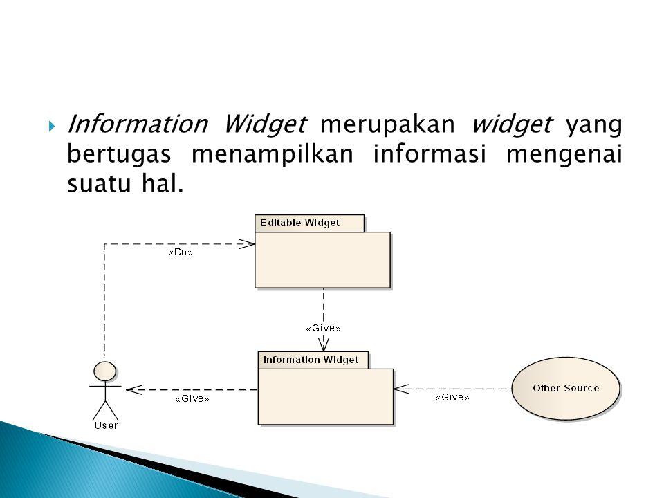  Information Widget merupakan widget yang bertugas menampilkan informasi mengenai suatu hal.
