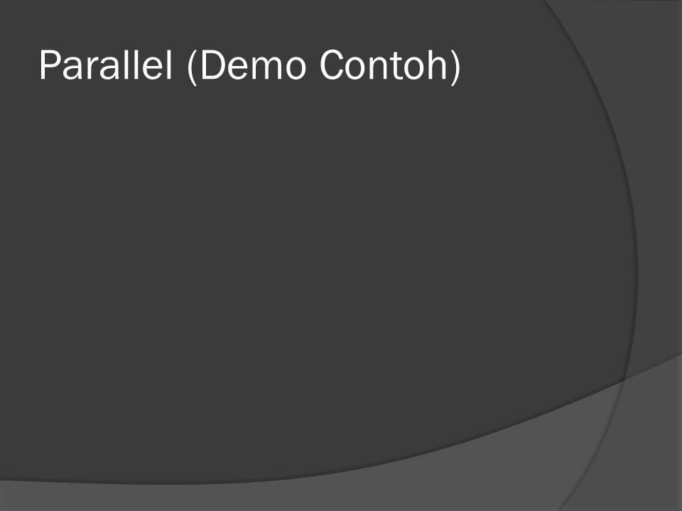 Parallel (Demo Contoh)