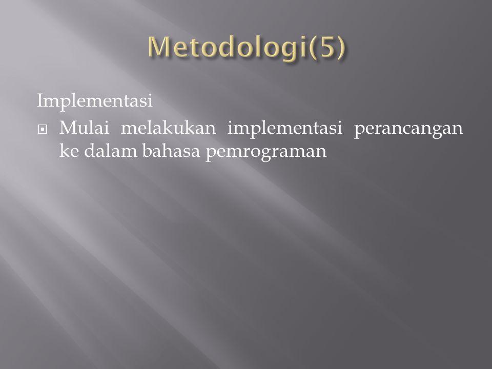 Implementasi  Mulai melakukan implementasi perancangan ke dalam bahasa pemrograman