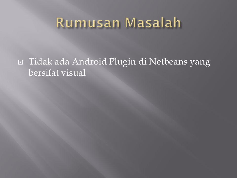  Tidak ada Android Plugin di Netbeans yang bersifat visual