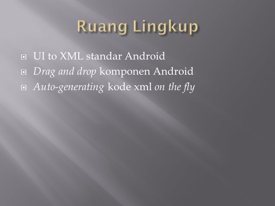  UI to XML standar Android  Drag and drop komponen Android  Auto-generating kode xml on the fly