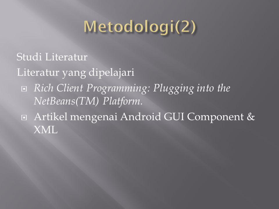 Studi Literatur Literatur yang dipelajari  Rich Client Programming: Plugging into the NetBeans(TM) Platform.