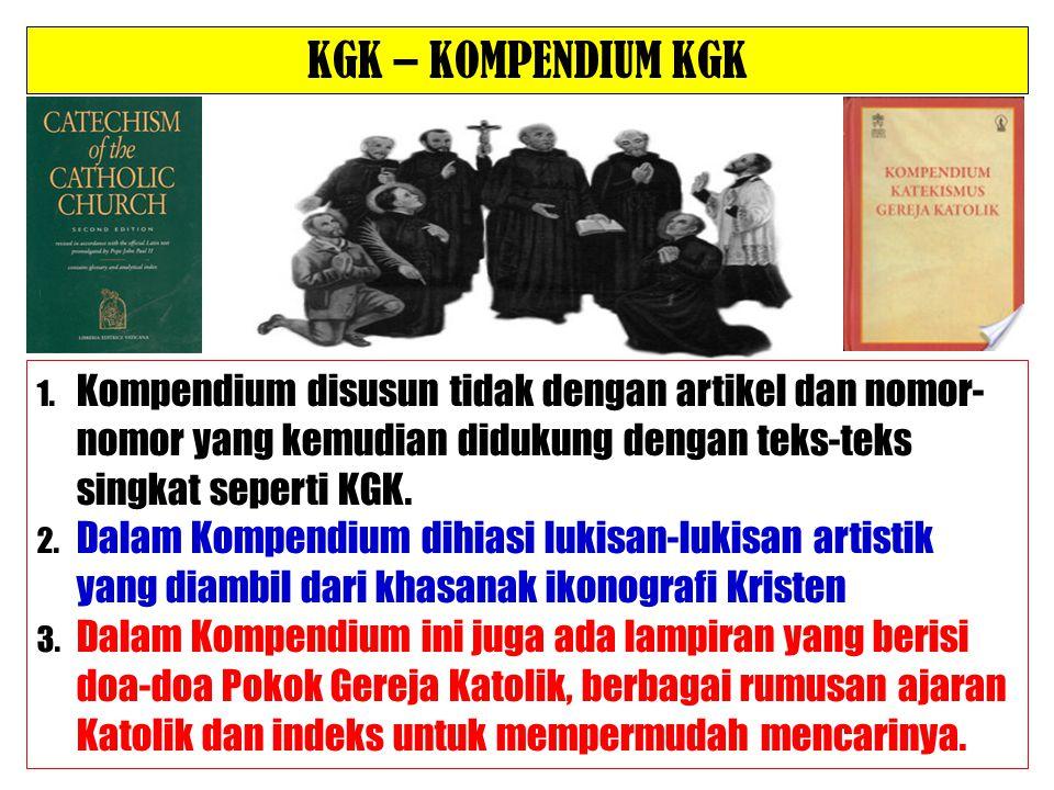 1. Kompendium disusun tidak dengan artikel dan nomor- nomor yang kemudian didukung dengan teks-teks singkat seperti KGK. 2. Dalam Kompendium dihiasi l