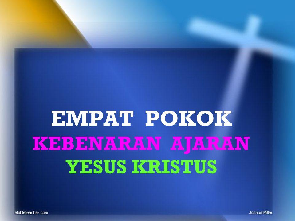 EMPAT POKOK KEBENARAN AJARAN YESUS KRISTUS