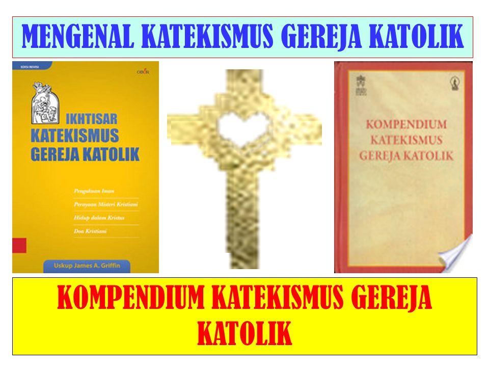 KOMPENDIUM KATEKISMUS GEREJA KATOLIK MENGENAL KATEKISMUS GEREJA KATOLIK