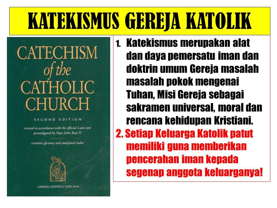 1. Katekismus merupakan alat dan daya pemersatu iman dan doktrin umum Gereja masalah masalah pokok mengenai Tuhan, Misi Gereja sebagai sakramen univer